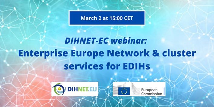 DIHNET-EC webinar (2 March): How to benefit from Enterprise Europe Network & cluster services for EDIHs
